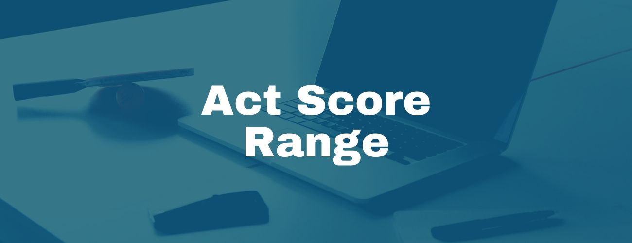 ACT Score Range- All You Need To Know