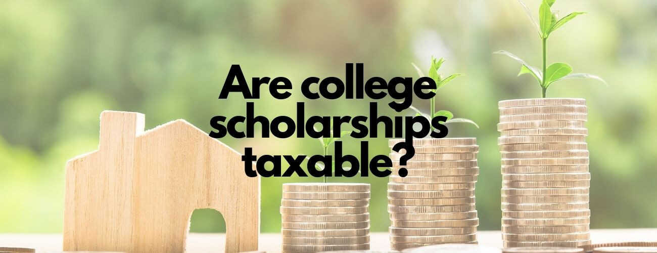 Are College Scholarships Taxable?