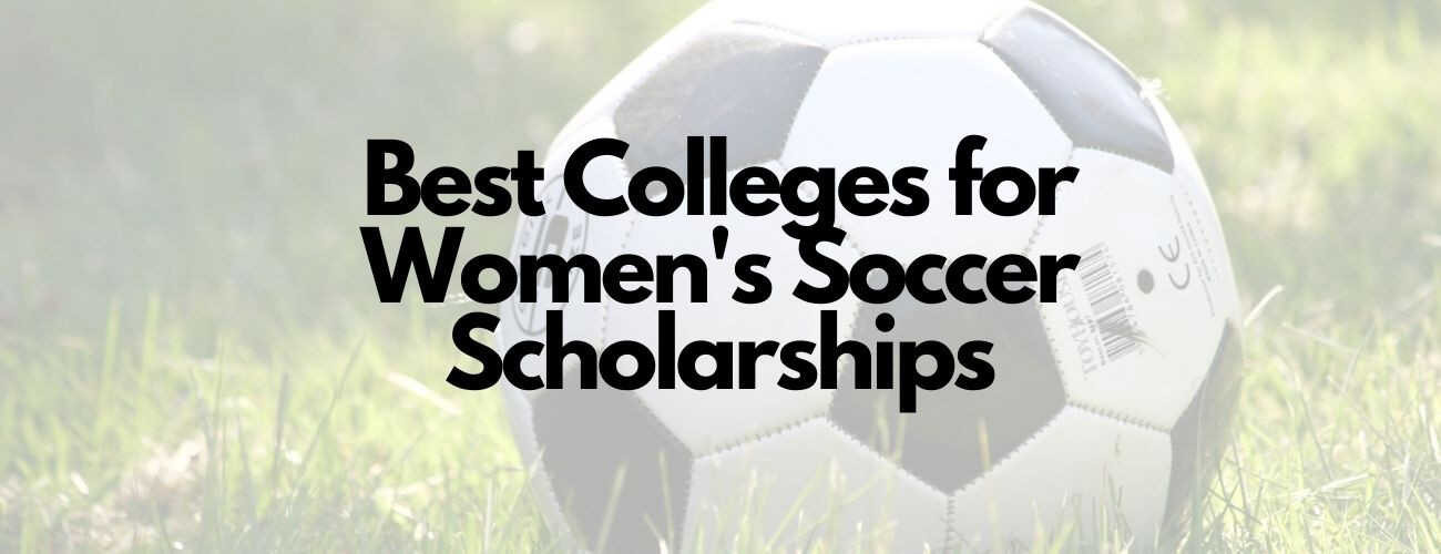 Top 20 Best Colleges for Women's Soccer Scholarships