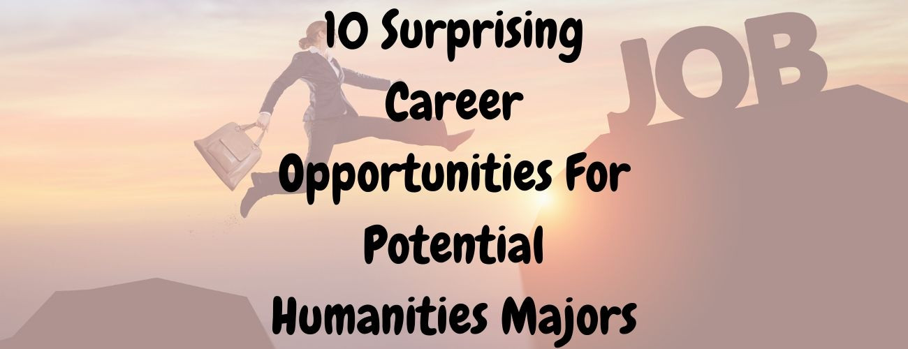 10 Surprising Career Opportunities For Potential Humanities Majors