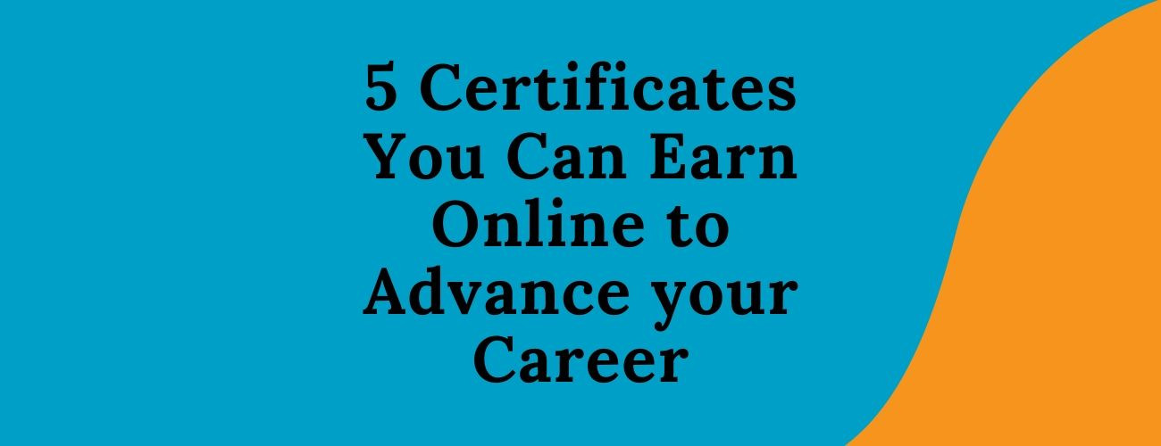 5 Certificates You Can Earn Online to Advance Your Career