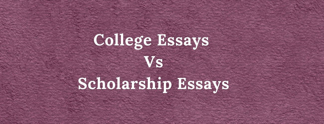 College Essays vs Scholarship Essays
