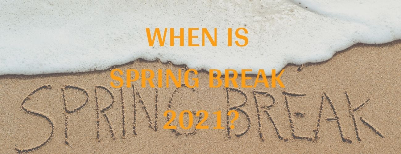 When Is College Spring Break 2021?