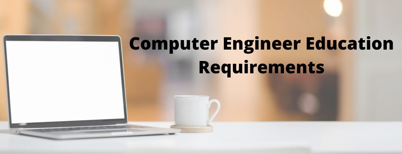 Computer Engineer Education Requirements