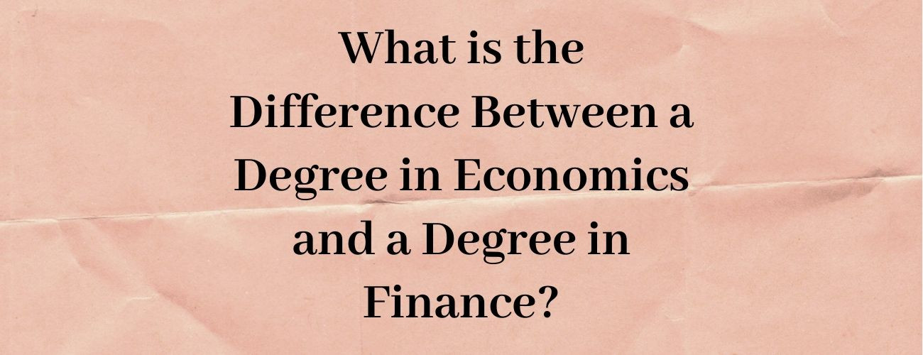 What is the Difference Between a Degree in Economics and a Degree in Finance?