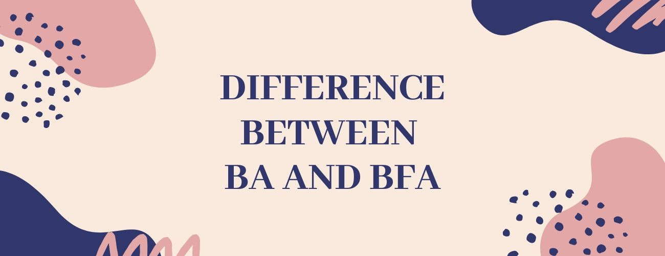 Difference Between BA and BFA