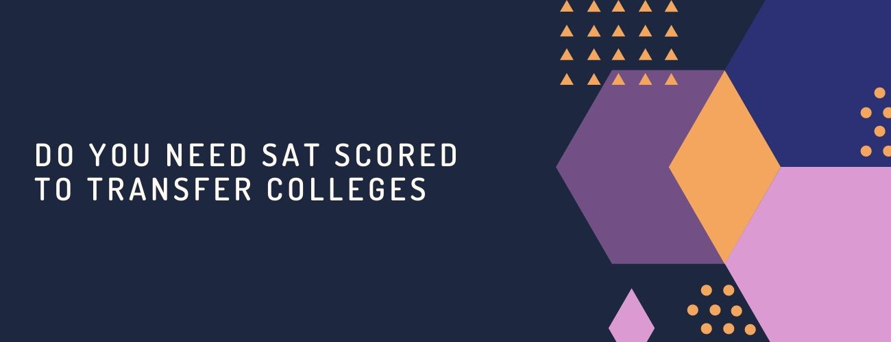 Do You Need SAT Scores to Transfer Colleges?