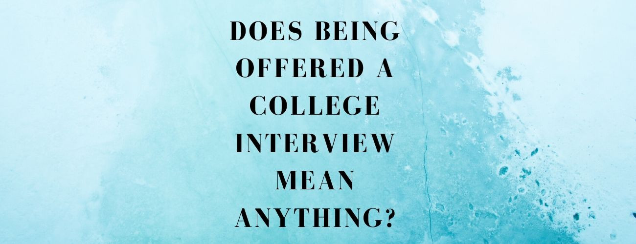 Does being offered a college interview mean anything?
