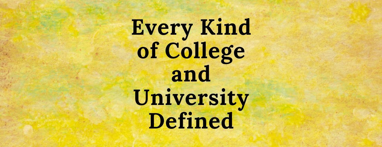 Every Kind of College and University Defined