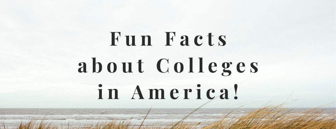 Fun Facts about Colleges in USA!