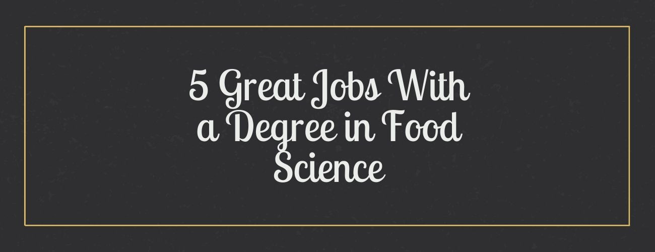 Great Jobs With a Degree in Food Science