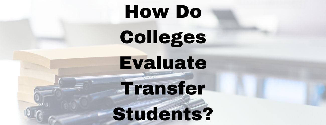 How Do Colleges Evaluate Transfer Students?