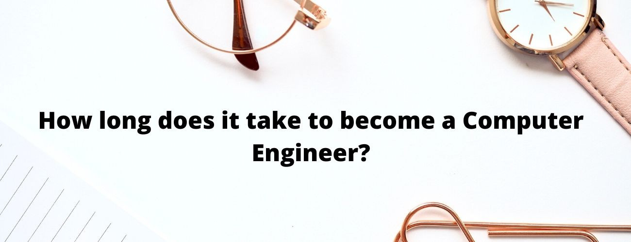How Long Does it Take to Become a Computer Engineer