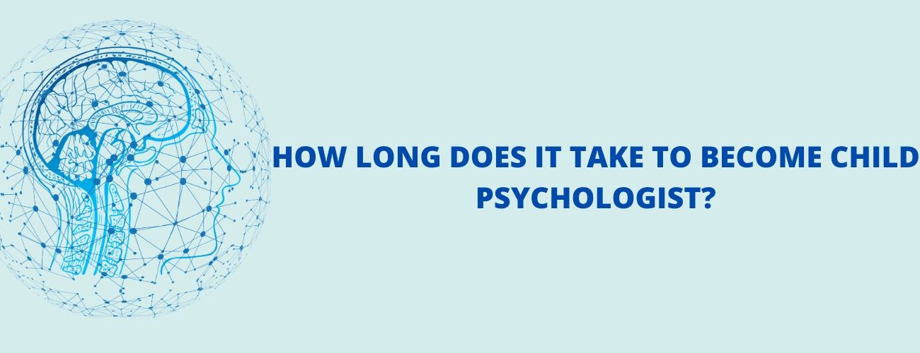 How Long Does It Take To Become A Child Psychologist?