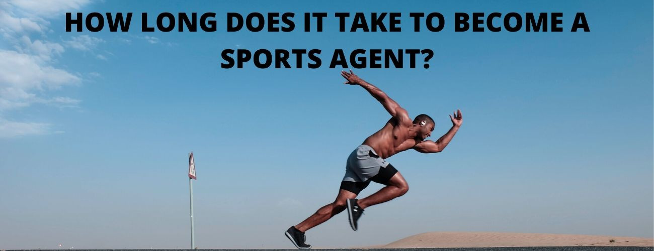How Long Does It Take To Become A Sports Agent?