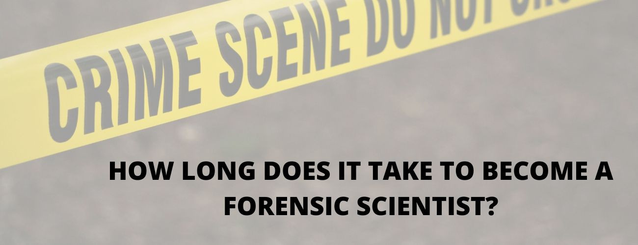 How Long Does It Take To Become A Forensic Scientist?