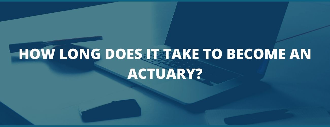 How Long Does It Take To Become An Actuary?