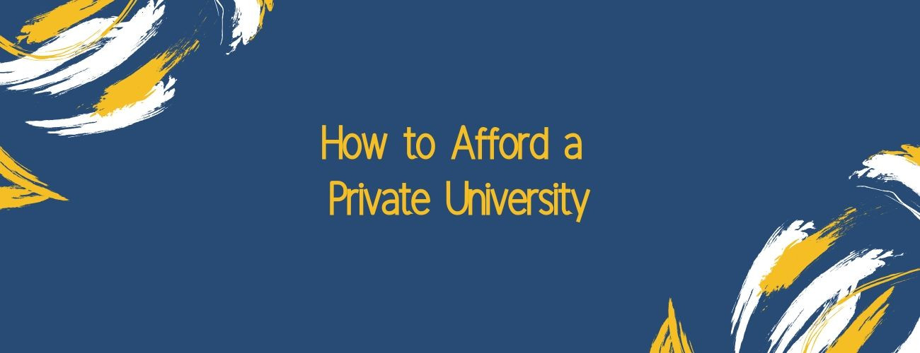How to Afford a Private University?