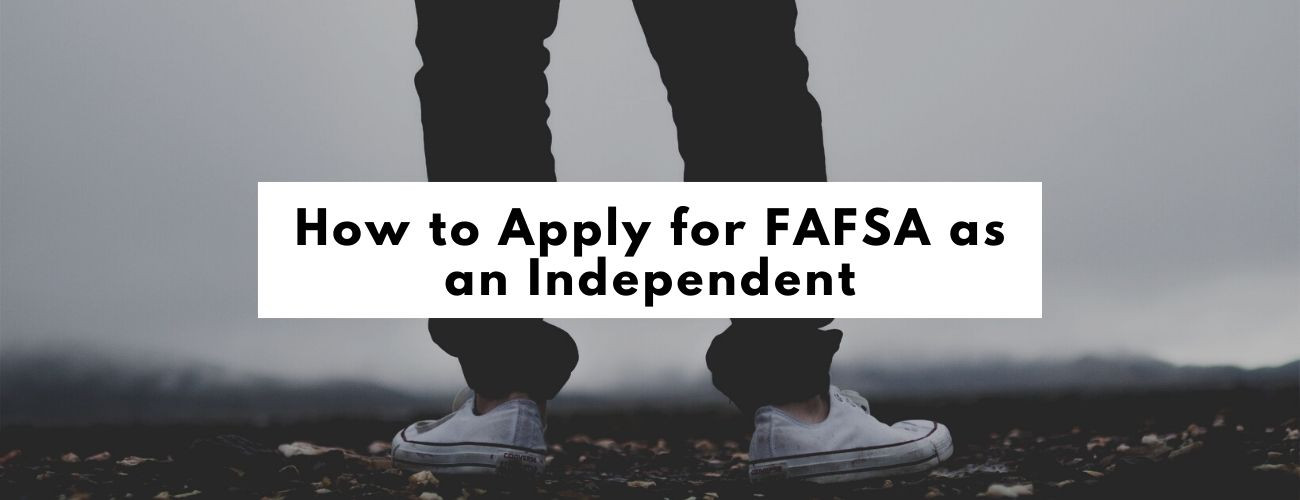 How to Apply for FAFSA as an Independent?