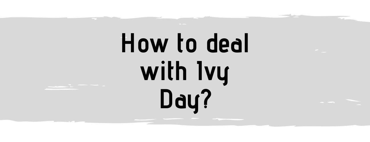 How to deal with Ivy Day?