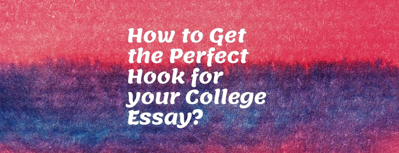 How to Get the Perfect Hook for your College Essay?