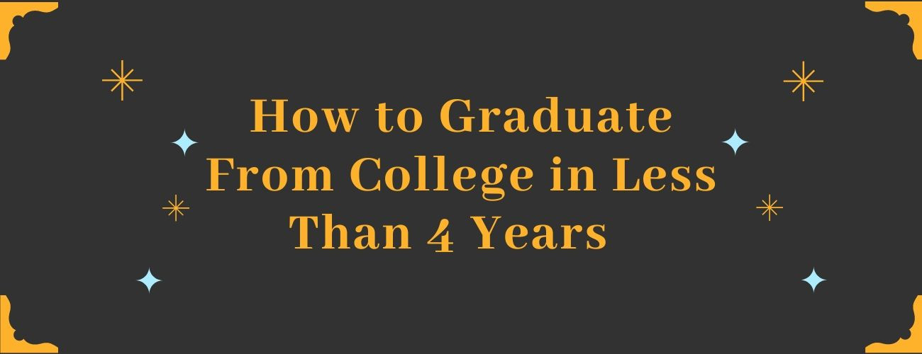 How to Graduate From College in Less Than 4 Years