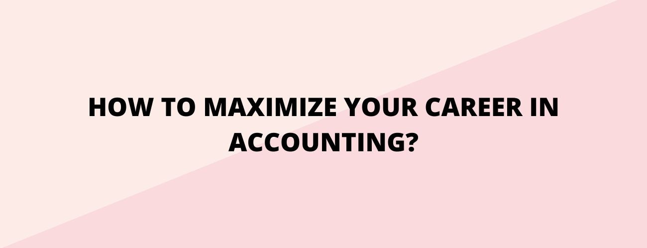 how to maximize your career in accounting
