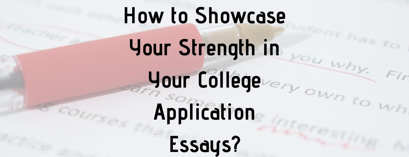 How to Showcase Your Strength in Your College Application Essays?