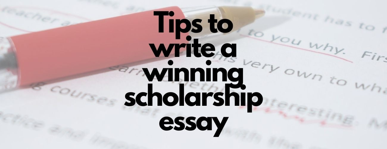 10 Tips To Write a Winning Scholarship Essay - 2020 Edition