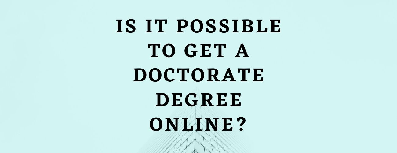 Is it possible to get a doctorate degree online?
