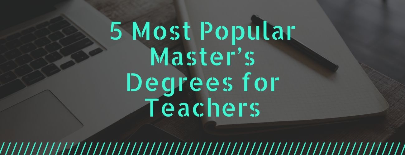5 Most Popular Master's Degrees for Teachers