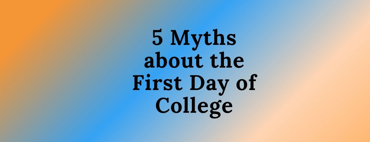 Myths about the First Day of College
