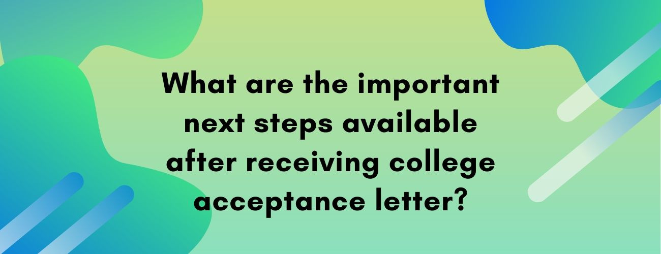 What are the Next Steps After Receiving College Acceptance Letter?