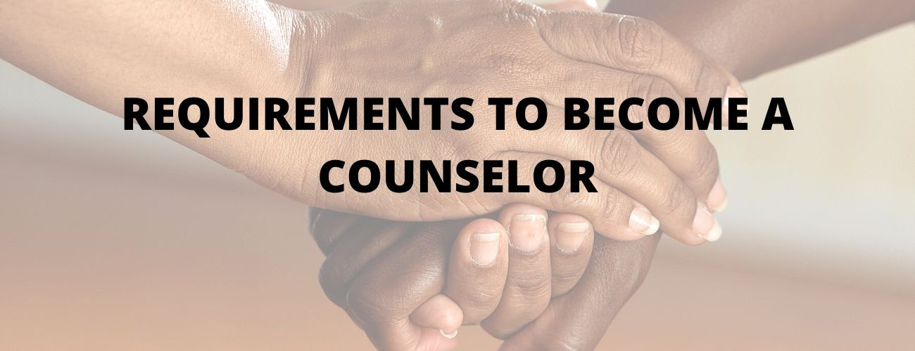 Educational Requirements To Become A Counselor