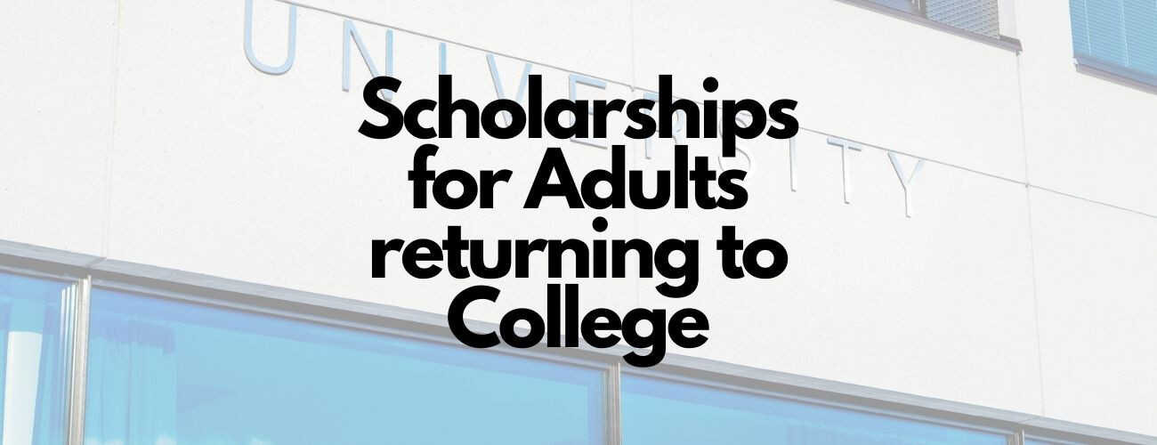 Top 15 Scholarships for Adults returning to College