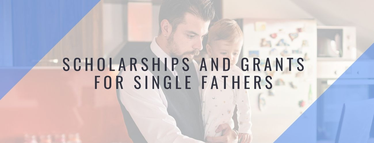 Scholarships and Grants for Single Fathers