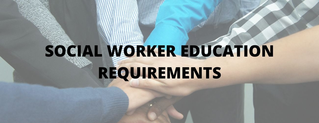 Educational Requirements For A Social worker