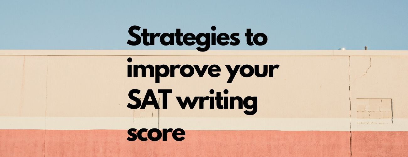 5 Strategies To Improve Your SAT Writing Score