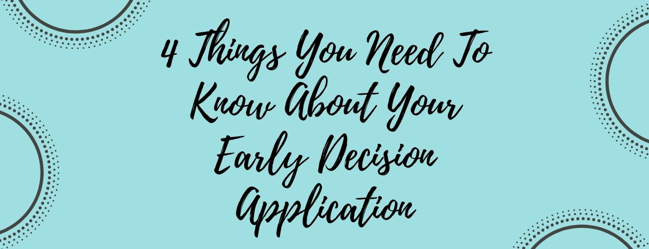 4 Things You Need To Know About Your Early Decision Application