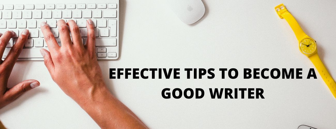 10 Effective Tips To Become A Good Writer