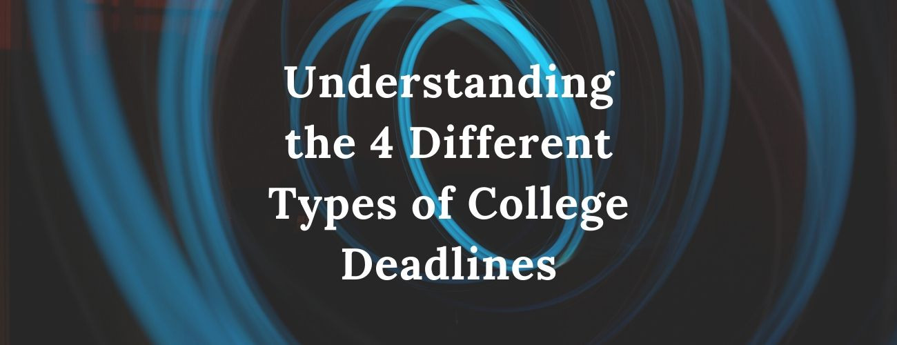 Types of College Deadlines