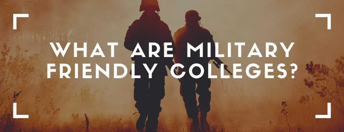 What are Military-Friendly Colleges?