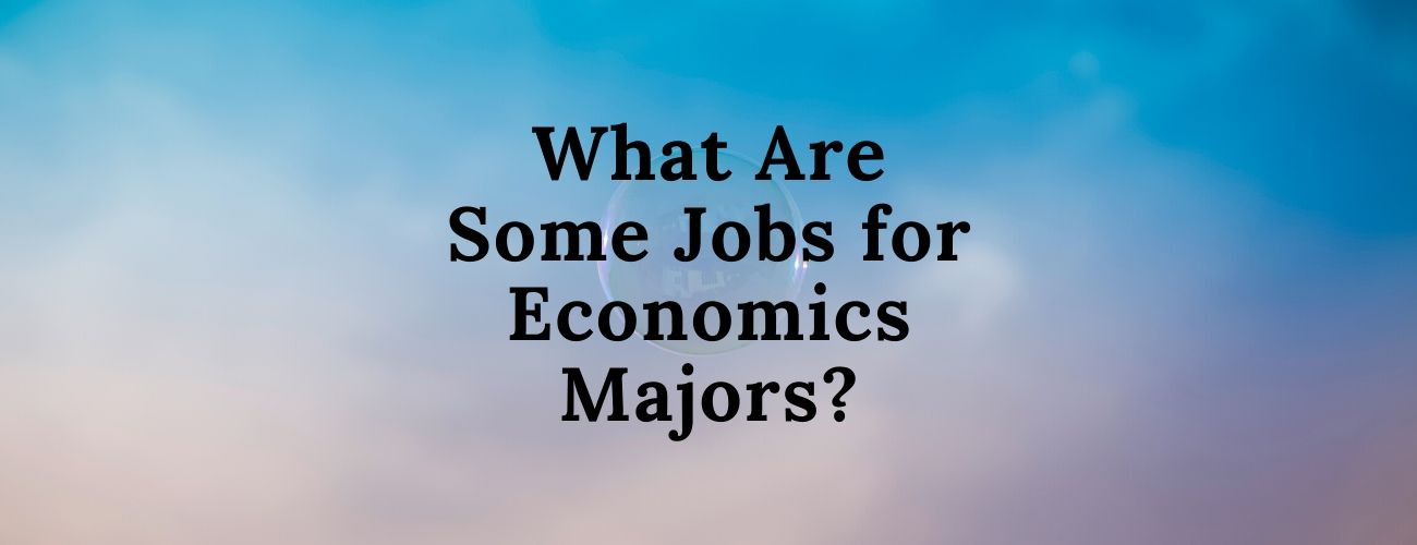 What Are Some Jobs for Economics Majors?