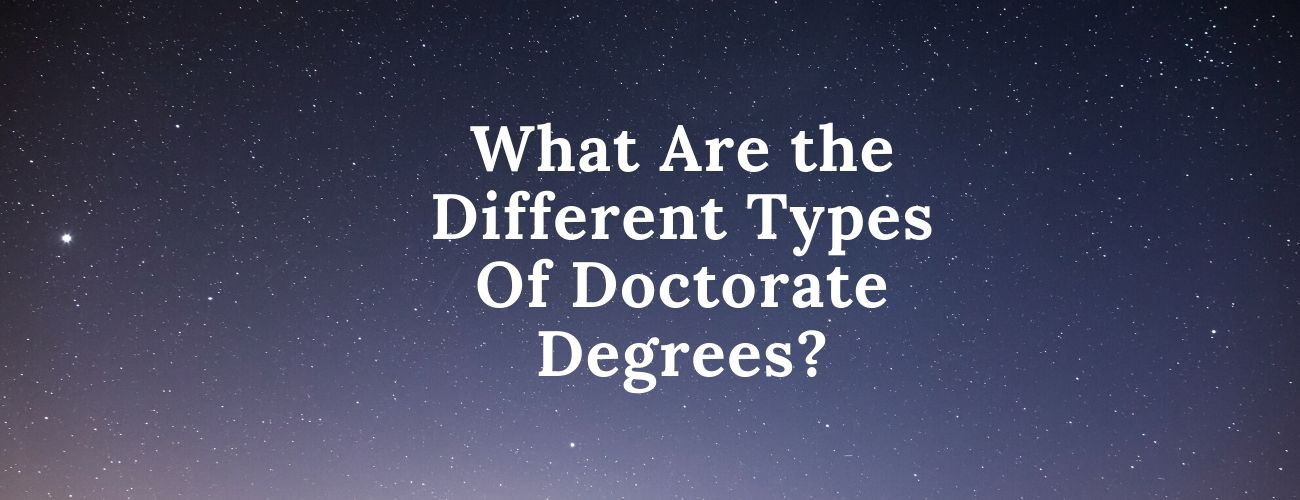 What Are the Different Types Of Doctorate Degrees?
