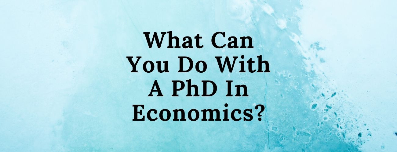 What Can You Do With A PhD In Economics?