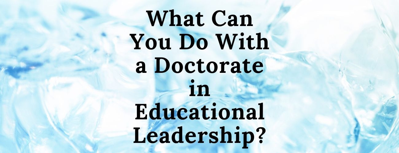 What Can You Do With a Doctorate in Educational Leadership?