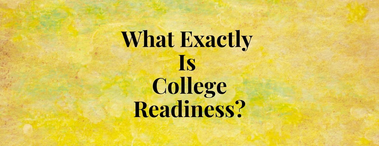 What Exactly is College Readiness?