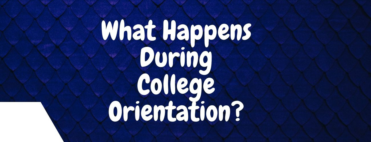 What Happens During College Orientation?