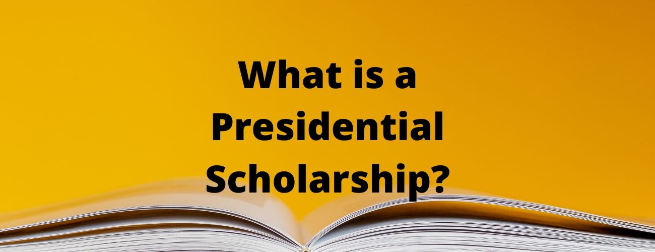 What is a Presidential Scholarship