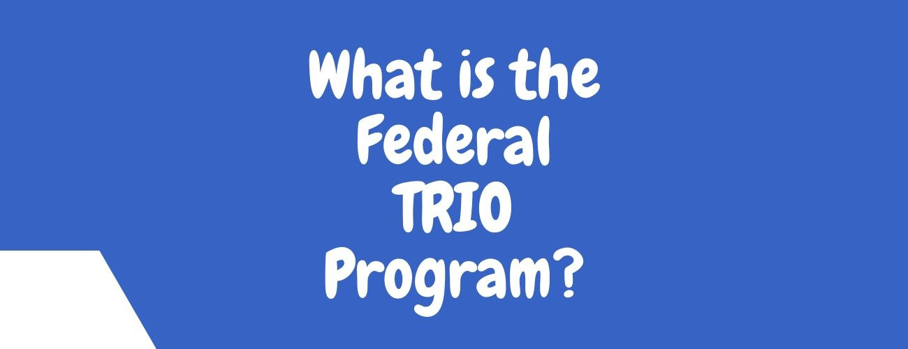 What is the Federal TRIO Program